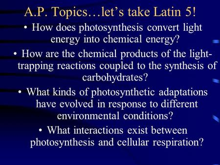 A.P. Topics…let's take Latin 5! How does photosynthesis convert light energy into chemical energy? How are the chemical products of the light- trapping.