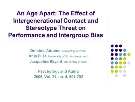 An Age Apart: The Effect of Intergenerational Contact and Stereotype Threat on Performance and Intergroup Bias Dominic Abrams, University of Kent ; Anja.