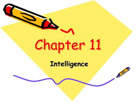 Chapter 11 Intelligence. Mental quality consisting of the ability to learn from experience, solve problems, and use knowledge to adapt to new situations.