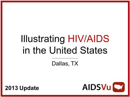 2013 Update Illustrating HIV/AIDS in the United States Dallas, TX.
