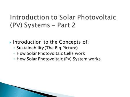 Introduction to Solar Photovoltaic (PV) Systems – Part 2