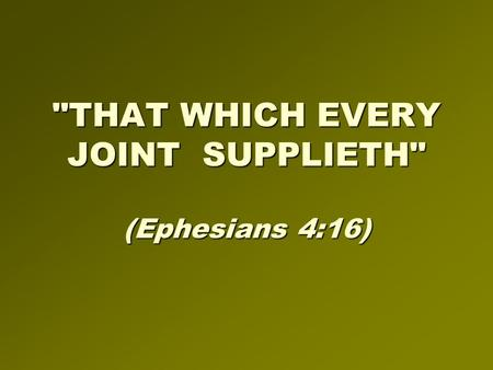 THAT WHICH EVERY JOINT SUPPLIETH (Ephesians 4:16)