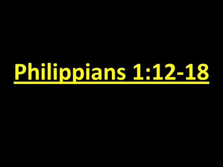 Philippians 1:12-18. Joy in the Advancement of the Gospel.