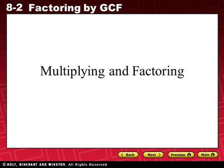 8-2 Factoring by GCF Multiplying and Factoring. 8-2 Factoring by GCF Multiplying and Factoring Lesson 9-2 Simplify –2g 2 (3g 3 + 6g – 5). –2g 2 (3g 3.
