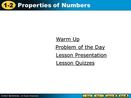 1-2 Properties of Numbers Warm Up Warm Up Lesson Presentation Lesson Presentation Problem of the Day Problem of the Day Lesson Quizzes Lesson Quizzes.