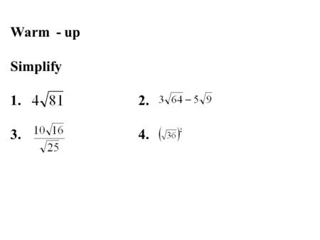 Warm - up Simplify 1. 2. 3.4.. Essential Questions: (1). How do I multiply radical expressions: