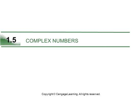 1.5 COMPLEX NUMBERS Copyright © Cengage Learning. All rights reserved.
