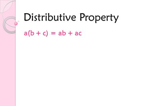 Distributive Property a(b + c) = ab + ac What does distribute mean? To distribute means to disperse or pass out. Think about a paper boy. What does he.