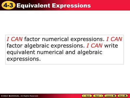 4-3 Equivalent Expressions I CAN factor numerical expressions. I CAN factor algebraic expressions. I CAN write equivalent numerical and algebraic expressions.