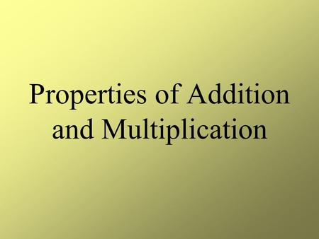 Properties of Addition and Multiplication. Distributive Property A(B + C) = AB + BC 4(3 + 5) = 4x3 + 4x5.