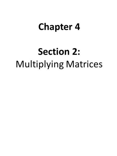 Chapter 4 Section 2: Multiplying Matrices. VOCABULARY The product of two matrices A and B is DEFINED provided the number of columns in A is equal to the.