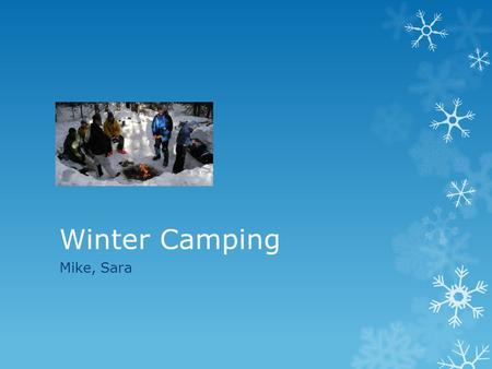 Winter Camping Mike, Sara. Clothing  Winter Coat: 1 large, or layer up in small  Hat: Keeps head warm during bed time  Warm socks: 1 large wool pair,