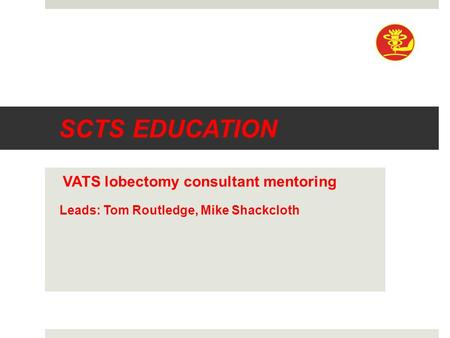 SCTS EDUCATION VATS lobectomy consultant mentoring Leads: Tom Routledge, Mike Shackcloth.