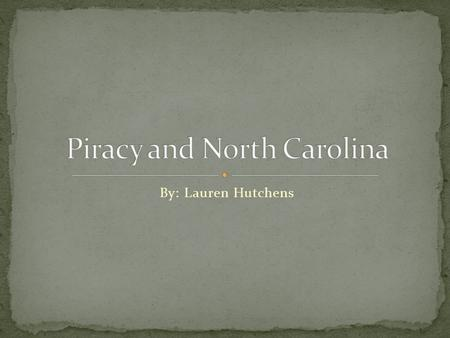 By: Lauren Hutchens. Late 17 th and early 18 th century, piracy was booming on the outer banks of NC. It was the Golden age of Piracy.