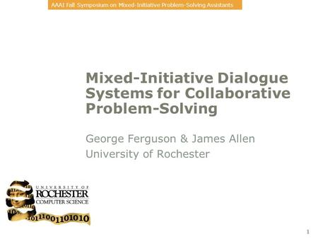 AAAI Fall Symposium on Mixed-Initiative Problem-Solving Assistants 1 Mixed-Initiative Dialogue Systems for Collaborative Problem-Solving George Ferguson.