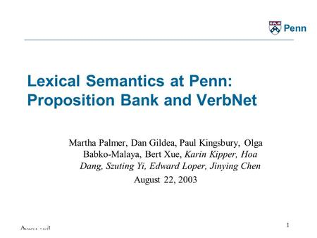 ARDA Visit 1 Penn Lexical Semantics at Penn: Proposition Bank and VerbNet Martha Palmer, Dan Gildea, Paul Kingsbury, Olga Babko-Malaya, Bert Xue, Karin.