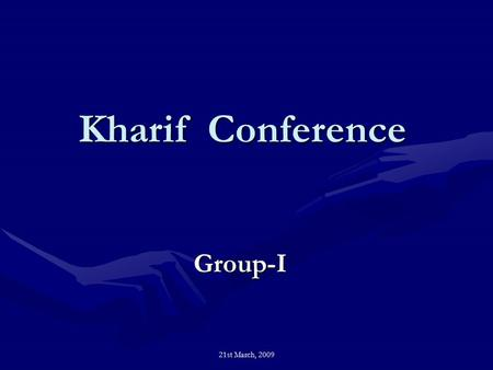 21st March, 2009 Kharif Conference Group-I. 21st March, 2009 States in Group-I 1.Arunachal Pradesh 2.Assam 3.Chhattisgarh 4.Jharkhand 5.Sikkim 6.West.