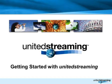 Getting Started with unitedstreaming. What are your experiences with using video and other digital media in the classroom? Hyperlinks to video Embedded.