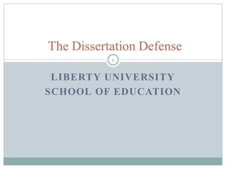 LIBERTY UNIVERSITY SCHOOL OF EDUCATION The Dissertation Defense 1.