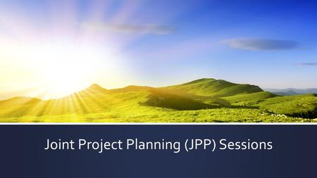 Joint Project Planning (JPP) Sessions