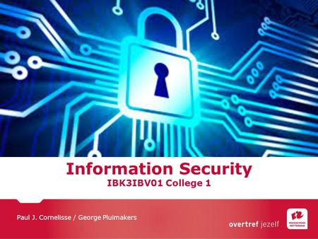 Information Security IBK3IBV01 College 1 Paul J. Cornelisse / George Pluimakers.
