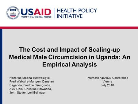 The Cost and Impact of Scaling-up Medical Male Circumcision in Uganda: An Empirical Analysis International AIDS Conference Vienna July 2010 Nazarius Mbona.