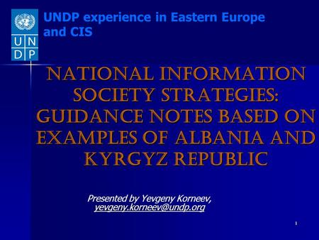 1 National Information Society Strategies: Guidance Notes based on examples of Albania and Kyrgyz Republic Presented by Yevgeny Korneev,