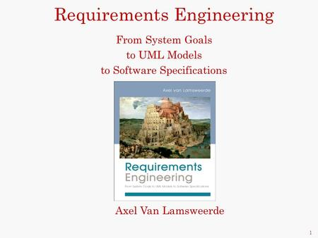 1 Requirements Engineering From System Goals to UML Models to Software Specifications Axel Van Lamsweerde.
