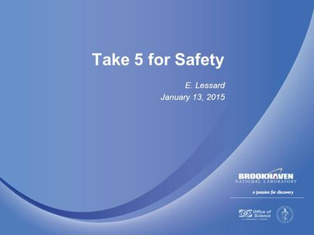 Take 5 for Safety E. Lessard January 13, 2015. Readiness for High Consequence Risks: Accelerator Operations  Implementing procedures tie responsible.