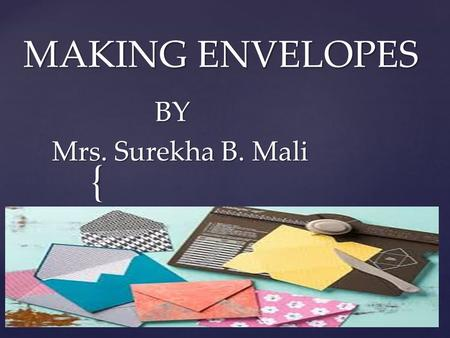 { MAKING ENVELOPES BY BY Mrs. Surekha B. Mali Mrs. Surekha B. Mali.