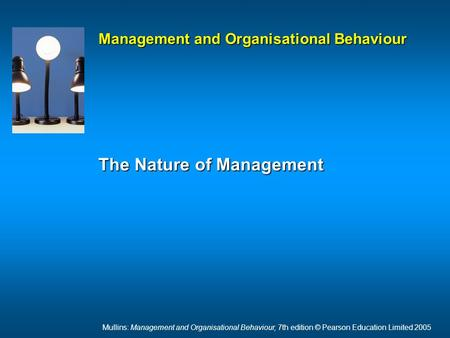 Mullins: Management and Organisational Behaviour, 7th edition © Pearson Education Limited 2005 Management and Organisational Behaviour The Nature of Management.