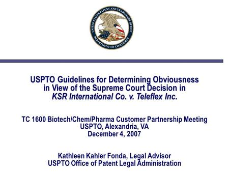 USPTO Guidelines for Determining Obviousness in View of the Supreme Court Decision in KSR International Co. v. Teleflex Inc. TC 1600 Biotech/Chem/Pharma.