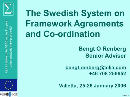 © OECD A joint initiative of the OECD and the European Union, principally financed by the EU. The Swedish System on Framework Agreements and Co-ordination.