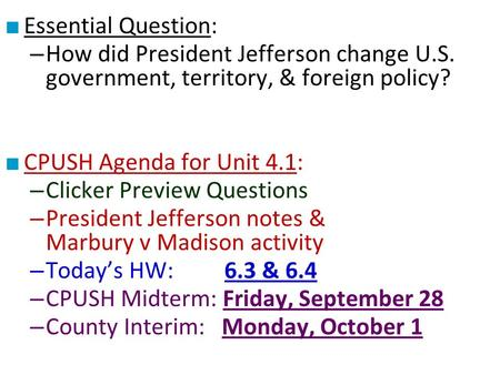 ■ Essential Question: – How did President Jefferson change U.S. government, territory, & foreign policy? ■ CPUSH Agenda for Unit 4.1: – Clicker Preview.