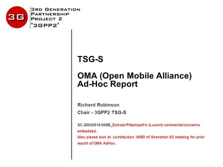 TSG-S OMA (Open Mobile Alliance) Ad-Hoc Report Richard Robinson Chair - 3GPP2 TSG-S SC-20030519-008B_Eshwar Pittampalli's (Lucent) comments/concerns embedded.
