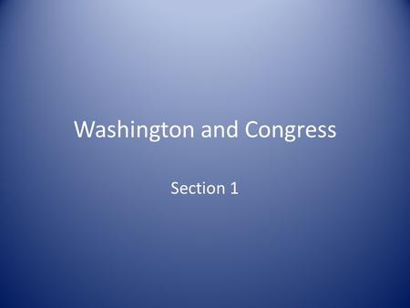 Washington and Congress Section 1. Creating a New Government Philadelphia Convention gave the nation a new Constitution Washington's job was to take the.