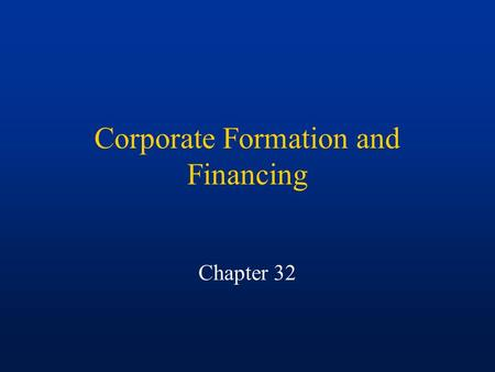"Corporate Formation and Financing Chapter 32. The Nature and Classification of Corporations A corporation is a creature of statute, an artificial ""person."""