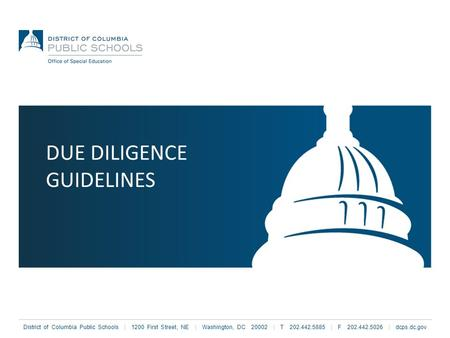 District of Columbia Public Schools | 1200 First Street, NE | Washington, DC 20002 | T 202.442.5885 | F 202.442.5026 | dcps.dc.gov DUE DILIGENCE GUIDELINES.