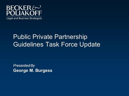 Public Private Partnership Guidelines Task Force Update Presented By George M. Burgess.