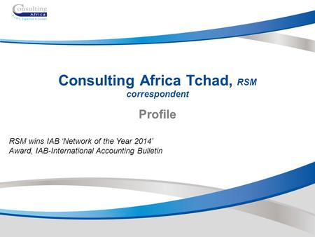 Consulting Africa Tchad, RSM correspondent Profile RSM wins IAB 'Network of the Year 2014' Award, IAB-International Accounting Bulletin.
