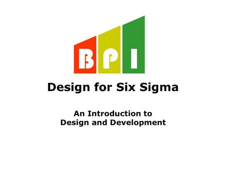 Design for Six Sigma An Introduction to Design and Development.