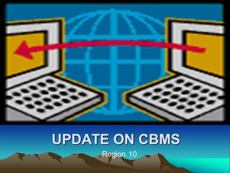 UPDATE ON CBMS REGION 10 REGION 10 Region 10. CBMS Implementation as of 2007 LANAO DEL SUR COTABATO DAVAO AGUSAN DEL NORTE AGUSAN DEL SUR LAKE LANAO ZAMBOANGA.