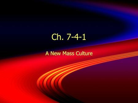 Ch. 7-4-1 A New Mass Culture. Why It Matters  Automobiles created new forms of recreation  Americans listened to the radio  Went to the movies  Followed.