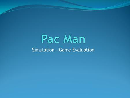Simulation - Game Evaluation Agenda  Evaluate the skills that can be learned  How enjoyable is the game  Evaluate my effort as a student  Identify.