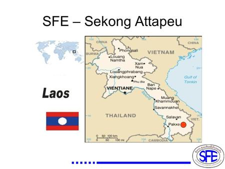 SFE – Sekong Attapeu. SFE TB PROJECT Since 2006 in Attapeu province and 2009 in Sékong province.