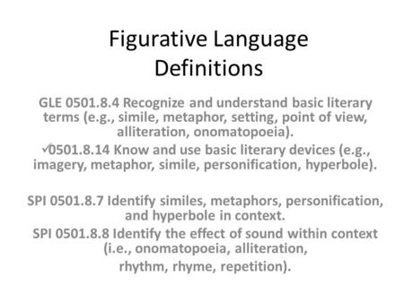 Figurative Language Definitions GLE 0501.8.4 Recognize and understand basic literary terms (e.g., simile, metaphor, setting, point of view, alliteration,