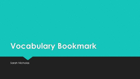 Vocabulary Bookmark Sarah Nicholas. What is vocabulary bookmark?  Vocabulary and comprehension strategy.  Students use context clues and other text.