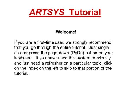 ARTSYS Tutorial Welcome! If you are a first-time user, we strongly recommend that you go through the entire tutorial. Just single click or press the page.