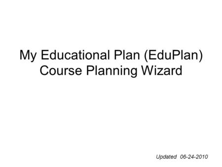 My Educational Plan (EduPlan) Course Planning Wizard Updated 06-24-2010.