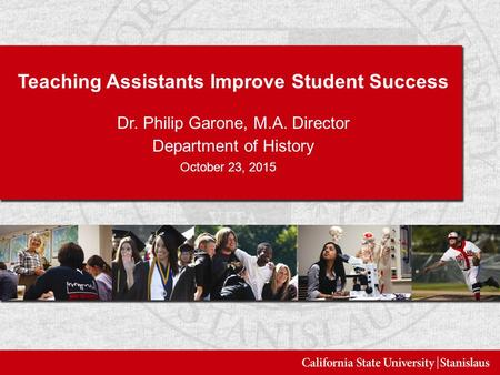Teaching Assistants Improve Student Success Dr. Philip Garone, M.A. Director Department of History October 23, 2015.